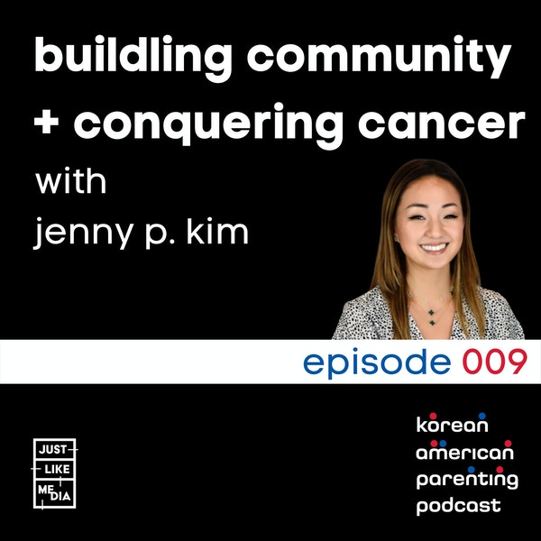 009 // Building Community + Conquering Cancer with Jenny P. Kim