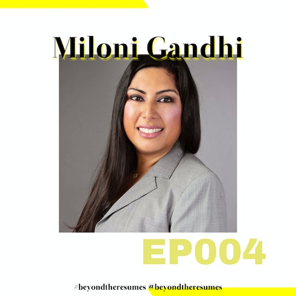 """004 // """"Just keep your head down and keep working - even if you know something is not right."""" with Miloni Gandhi"""
