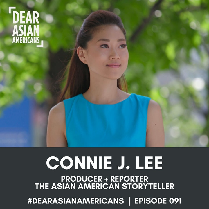 091 // Connie J. Lee // Producer + Reporter // The Asian American Storyteller