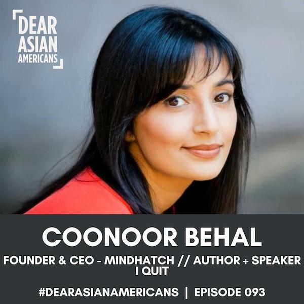 093 // Coonoor Behal // Founder & CEO - Mindhatch + Author + Speaker // I QUIT!