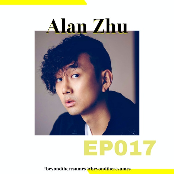 """017 // """"Be your own hero"""" with Alan Zhu"""
