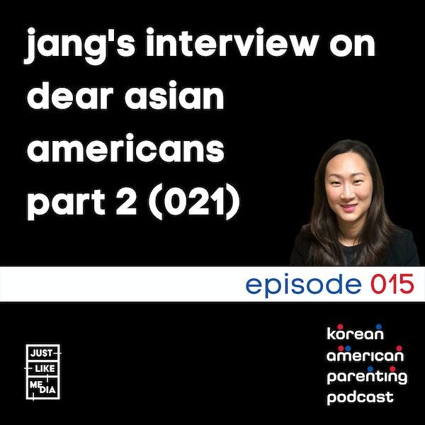 012 // Jang Interview on Dear Asian Americans Part 2