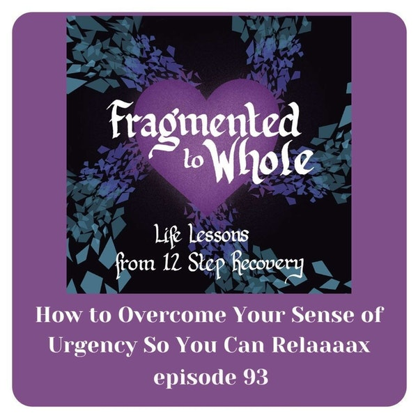 How to Overcome Your Sense of Urgency So You Can Relax   Episode 93