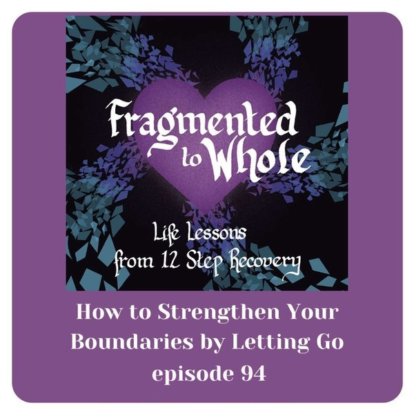 How to Strengthen Your Boundaries by Letting Go   Episode 94