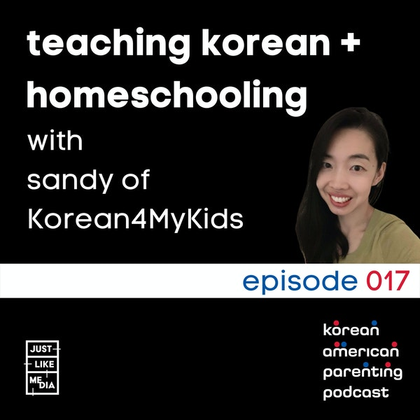 017 // Teaching Korean + Homeschooling with Sandy of Korean4MyKids