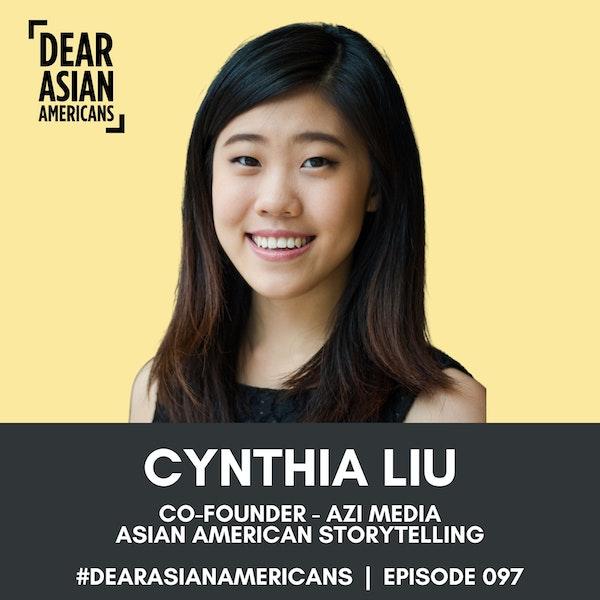 097 // Cynthia Liu // Co-Founder - AZI Media // Asian American Storytelling