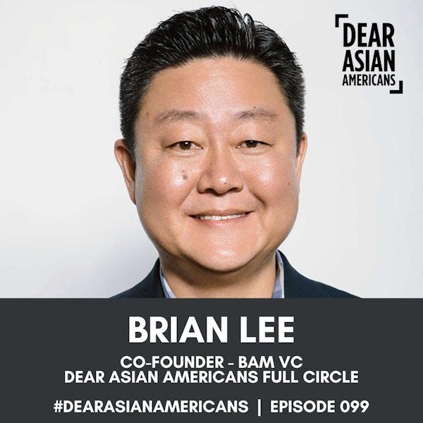 099 // Brian Lee // Co-Founder - BAM VC // DAA Full Circle