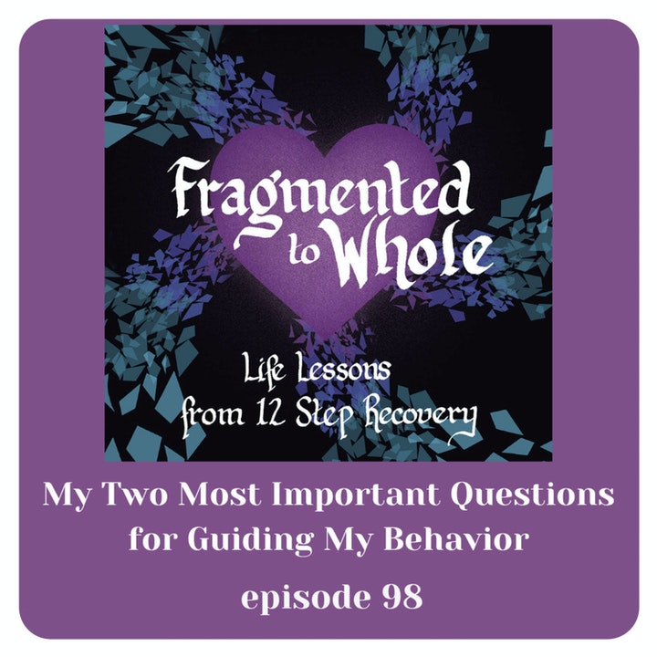 My Two Most Important Questions for Guiding My Behavior   Episode 98