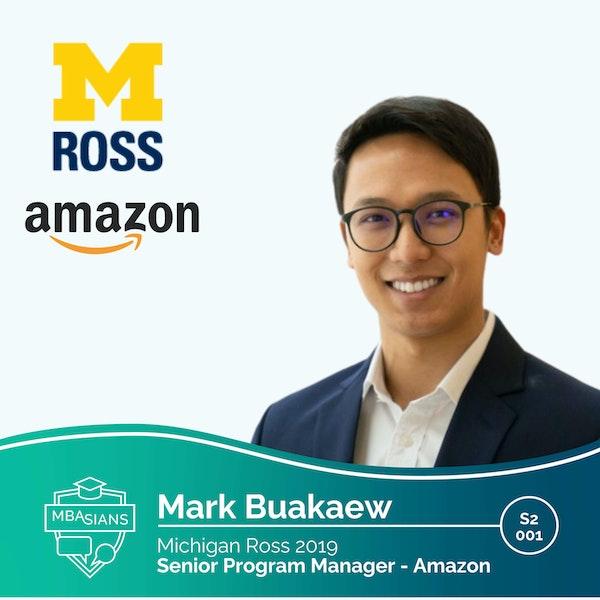 From MBA to Tech: Amazon Program Manager Mark Buakaew // Ross 2019 // Season 2 - Episode 1