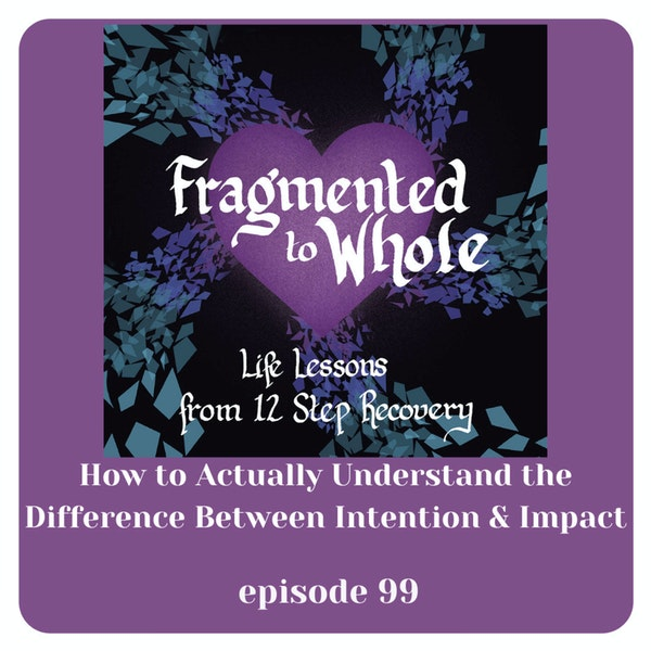 How to Actually Understand the Difference Between Intention and Impact  Episode 99