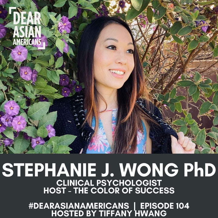104 // Stephanie J. Wong, PhD // Clinical Psychologist + Host - The Color of Success Podcast