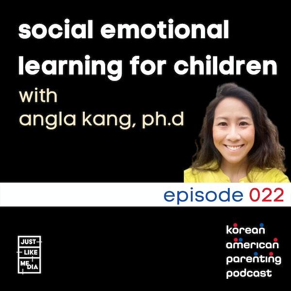 022 // Angela Kang, PhD // Social Emotional Learning for Children