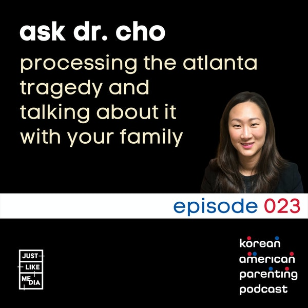 023 // Ask Dr. Cho // Processing the Atlanta Tragedy and Talking About it with Family