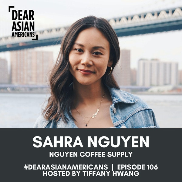 106 // Sahra Nguyen // Nguyen Coffee Supply // The Most Famous Last Name In The World