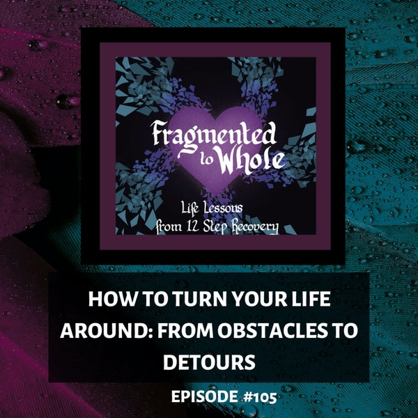 How to Turn Your Life Around: From Obstacles to Detours   Episode 105