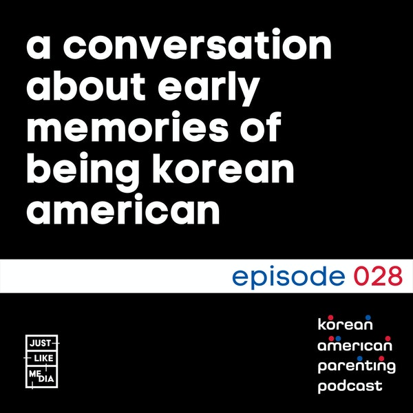 028 // A conversation about early memories of being Korean American