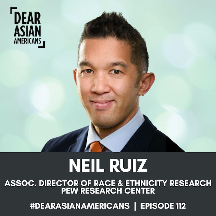 Episode image for 112 // Neil Ruiz // Associate Director of Race and Ethnicity Research at Pew Research Center // Show Me the Asian American Data