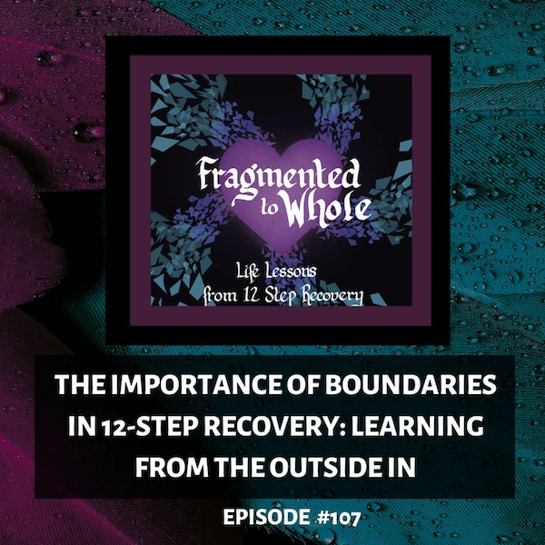 The Importance of Boundaries in 12-Step Recovery: Learning from the Outside In   Episode 107