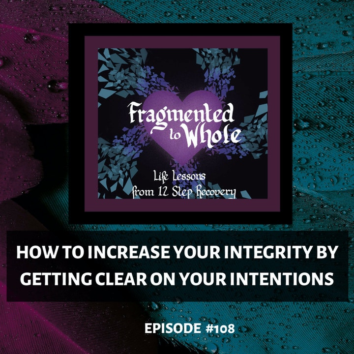 How to Increase Your Integrity by Getting Clear on Your Intentions | Episode 108
