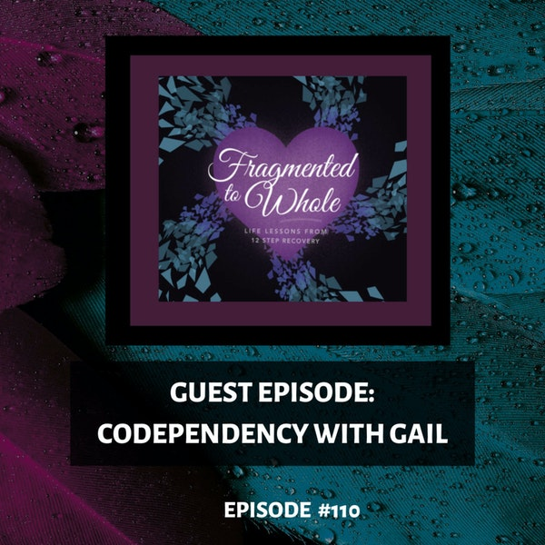 <Audio> Guest Episode - Codependency with Gail   Episode 110