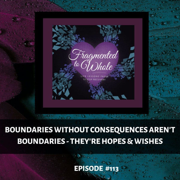 Boundaries without Consequences Aren't Really Boundaries - They're Hopes and Wishes | Episode 113 Image