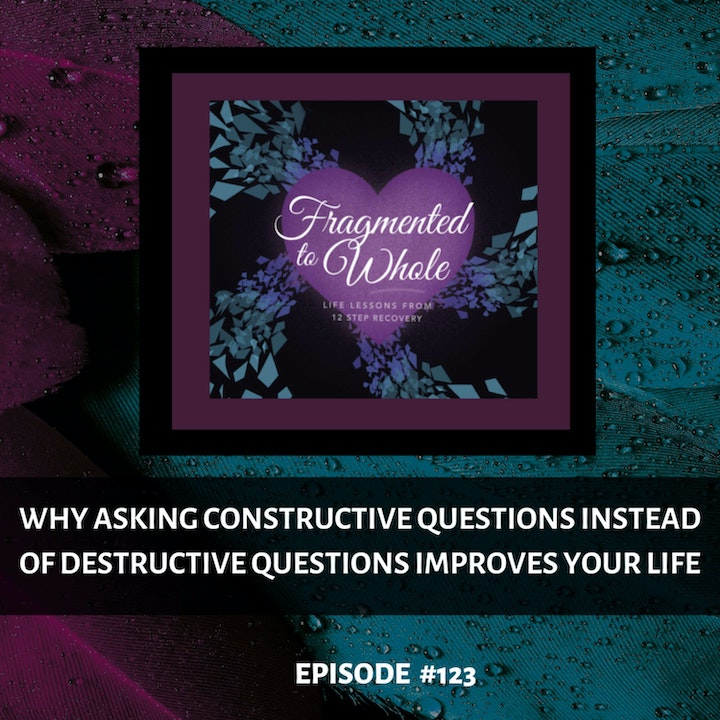 Why Asking Constructive Questions Instead of Destructive Questions Improves Your Life | Episode 123