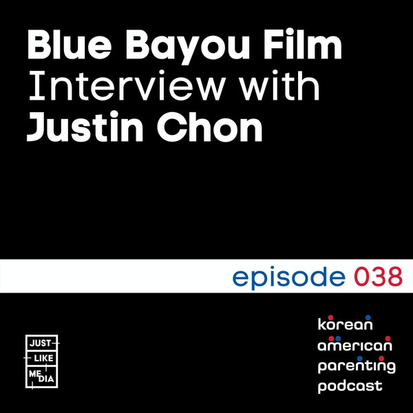 038 // Justin Chon Interview - Blue Bayou Film