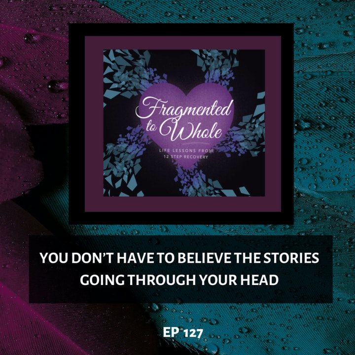 You Don't Have to Believe the Stories Going through Your Head | Episode 127
