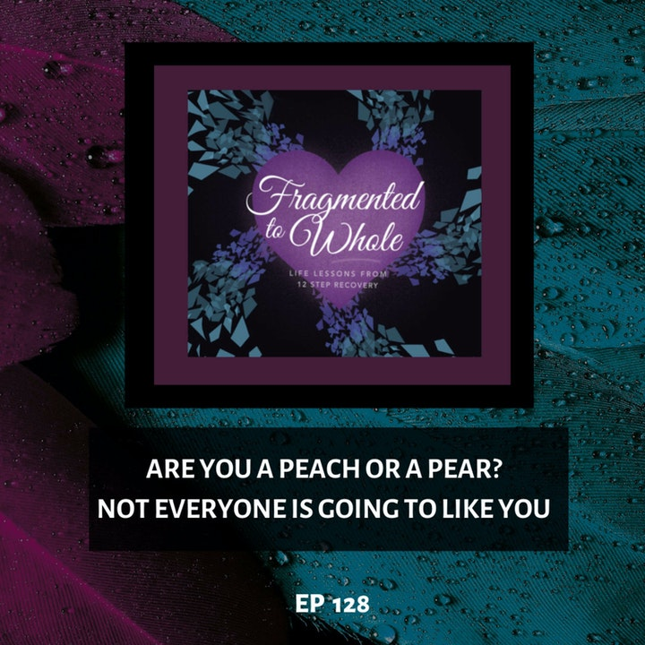 Are You a Peach or a Pear? Not Everyone Is Going to Like You | Episode 128