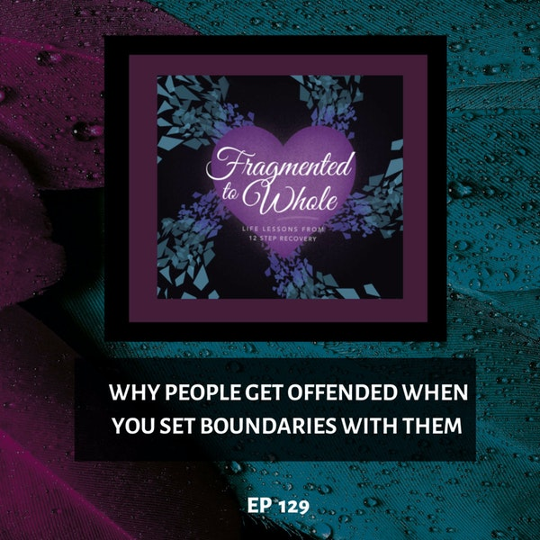 Why People Get Offended When You Set Boundaries with Them   Episode 129 Image