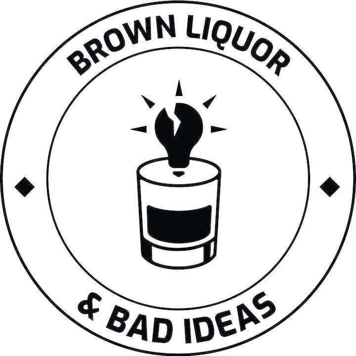 Brown Liquor and Bad Ideas