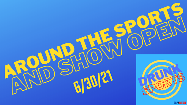 Around The Sports and Show Open 6/30/21