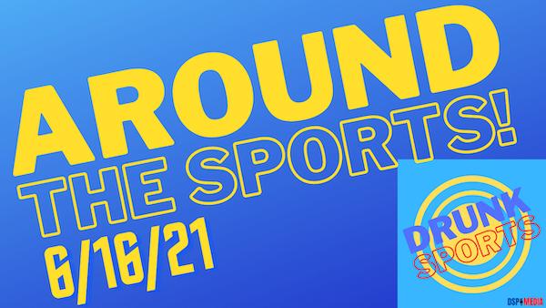 Around The Sports 6/16/21
