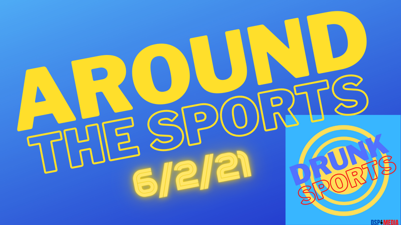 Episode image for Around The Sports 6/2/21