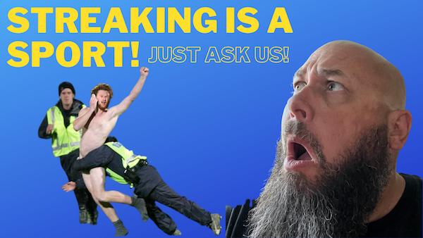Ever Been Streaking?