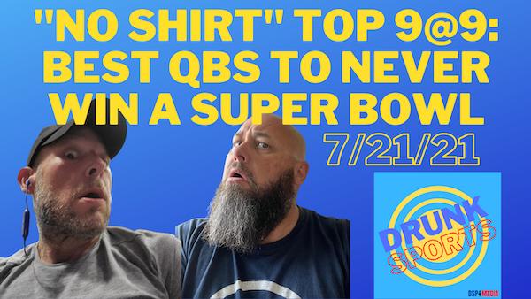 NO SHIRT Top 9 at 9: Best NFL QBs To Never Win A Super Bowl