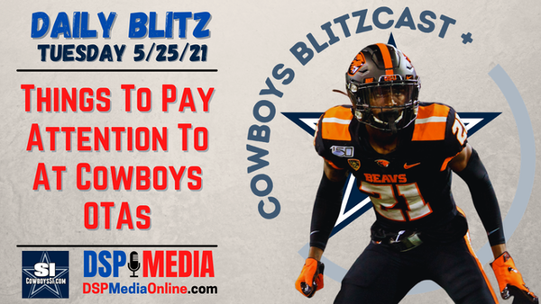 Daily Blitz - 5/25/21 - Cowboys OTAs: What To Watch For