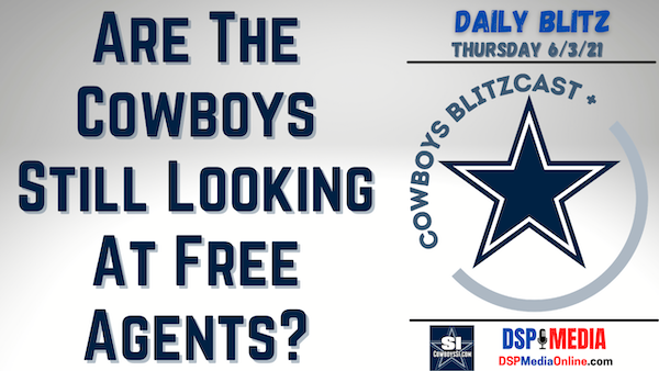 Daily Blitz - 6/3/21 - Are The Cowboys Still Looking At Free Agents?