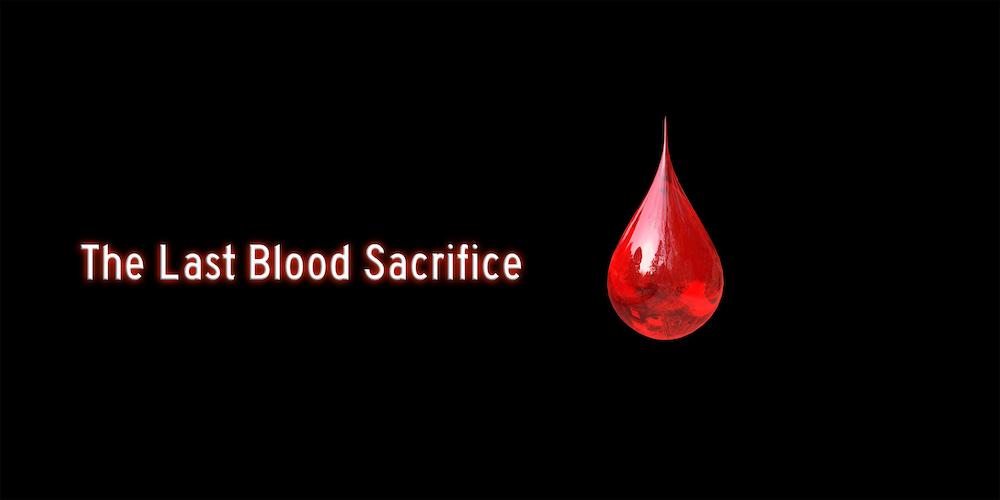 Ep. 39 - Last Blood Sacrifice