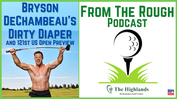 Ep21: Bryson DeChambeau's Dirty Diaper | 121st US Open Preview | Where's Mills?