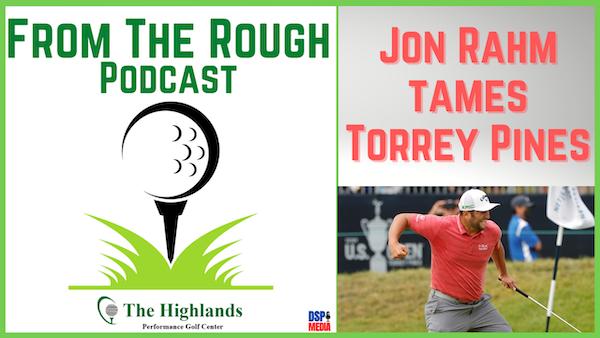 Ep22: Jon Rahm Tames Torrey Pines