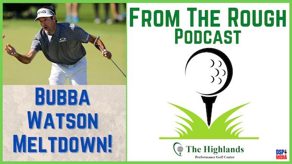Ep23: Bubba Watson Meltdown!