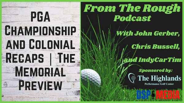 Ep19: PGA Championship and Colonial Recap | The Memorial Preview | Where's Mills?