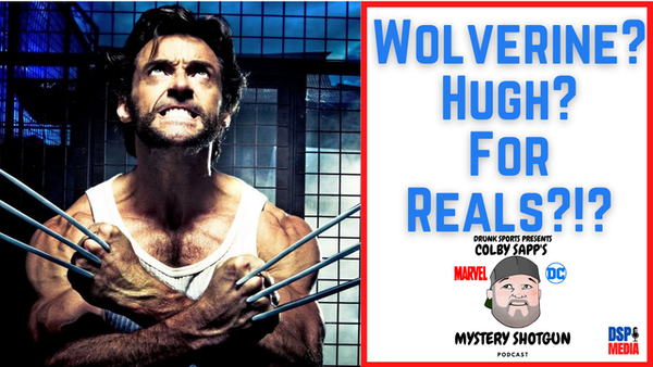 Ep12: Wolverine? Hugh? For Reals?!?