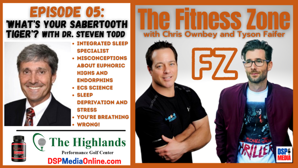 Ep05: 'What's Your Sabertooth Tiger'? with Integrated Sleep Specialist Dr. Steven Todd