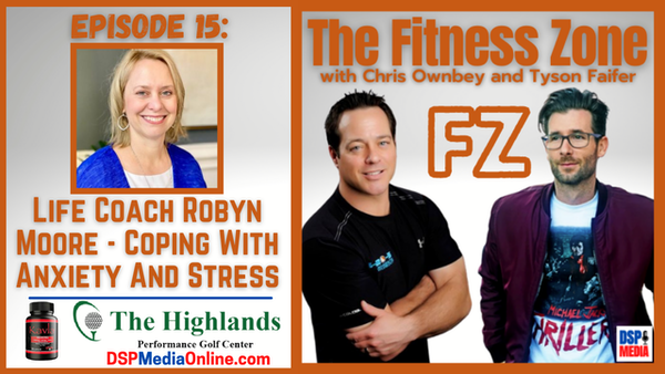 Ep15: Life Coach Robyn Moore - Coping With Anxiety And Stress