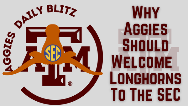 Why Aggies Should Welcome Longhorns To The SEC