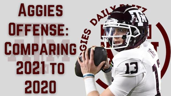 Texas A&M Aggies Daily Blitz – 7/30/21 – Aggies Offense: Comparing 2020 and 2021