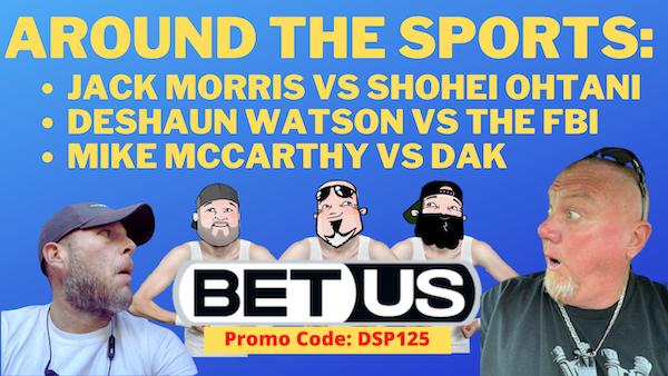 Around The Sports 8/18/21 - Jack Morris vs Shohei Ohtani, Deshaun Watson vs The FBI, Mike McCarthy vs Dak Prescott