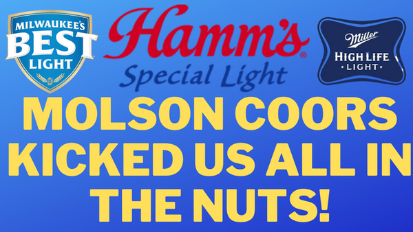 Molson Coors Kicked Us All In The Nuts
